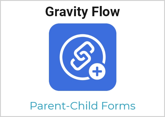 Gravity Flow – Parent-Child Forms Extension